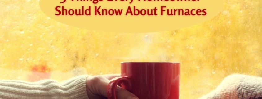3 Things Every Homeowner Should Know About Furnaces