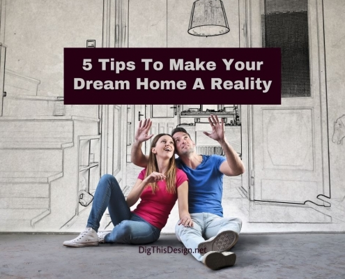 5 Tips To Make Your Dream Home A Reality