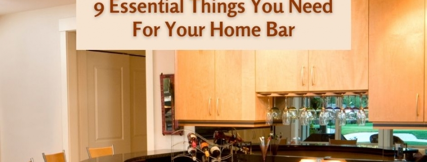 9 Essential Things You Need For Your Home Bar