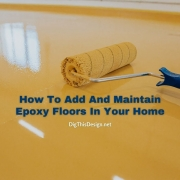 How To Add And Maintain Epoxy Floors In Your Home