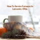 How To Service Furnaces In Lancaster, Ohio.