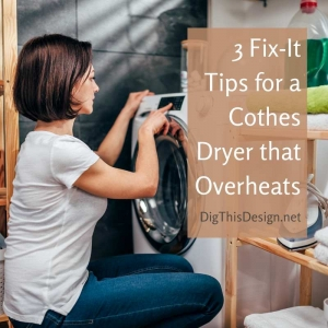 3 Fix-It Tips for an Overheating Clothes Dryer